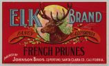 Elk Brand Fancy California French Prunes Packed By Johnson Bros. Cupertino, Santa Clara Co.,...